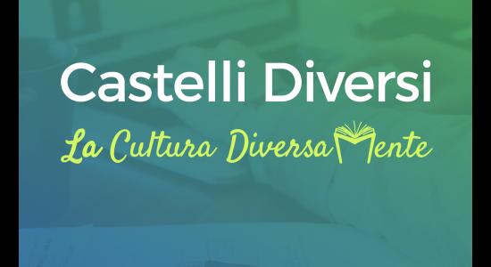 CASTELLI DIVERSI: La Cultura Diversamente